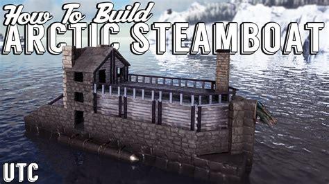 Ark Motorboat Builds by Ark Building Tutorial The Arctic Steamboat Ark Raft
