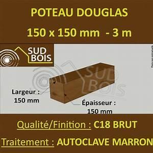 Poteau Bois Rond 3m : poteau poutre 150x150mm douglas autoclave marron brut 3m ~ Voncanada.com Idées de Décoration