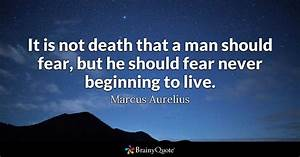 It is not death that a man should fear, but he should fear ...