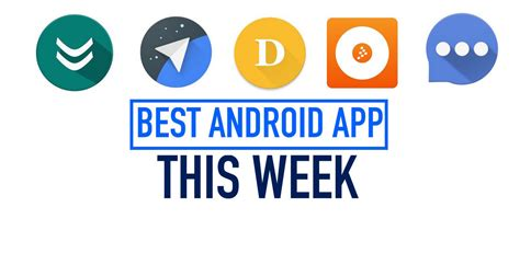 top 5 best android apps you shouldn t miss this week may 4