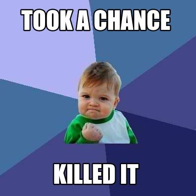 It Memes - meme creator took a chance killed it meme generator at memecreator org