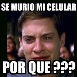 Meme Crying Peter Parker Se Murio Mi Celular Por Que