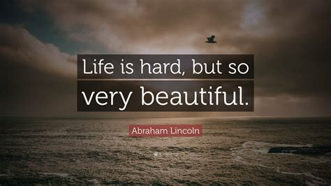 """A little book of inspiration. Abraham Lincoln Quote: """"Life is hard, but so very beautiful."""" (28 wallpapers) - Quotefancy"""