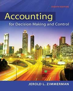 Accounting For Decision Making And Control 8th Edition By