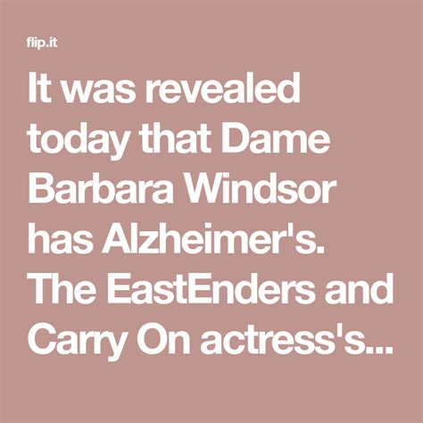 It was revealed today that Dame Barbara Windsor has ...