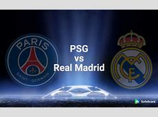 Paris St Germain vs Real Madrid Match preview and Live