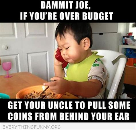 Baby Business Meme - funny baby picture dammit joe if you re over budget get your uncle to pull some coins from