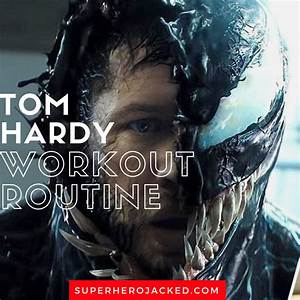 Tom Hardy Workout Routine And Diet Plan  Going From Warrior To Bane To Venom