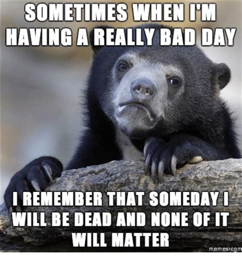 Bad Day Meme 25 Best Memes About Im A Bad Day Meme Im