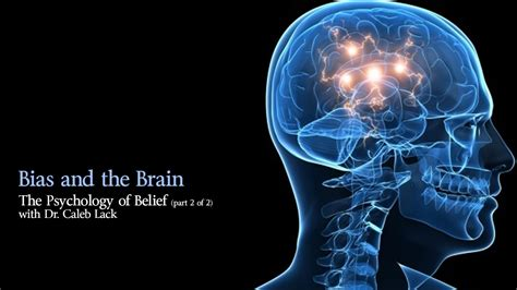 The Psychology Of Belief  Bias And The Brain Youtube