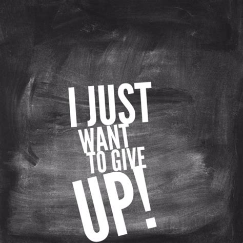I Just Wanna Give Up Quotes Quotesgram