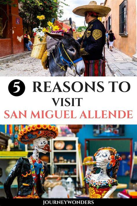 5 Reasons Why You Should Visit San Miguel de Allende in ...