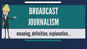 What is BROADCA... Journalism Definition