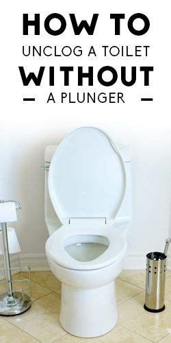 How To Unclog A Toilet Without A Plunger  I Hate To