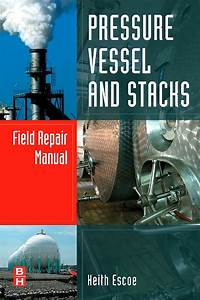 Pressure Vessel And Stacks Field Repair Manual By Keith