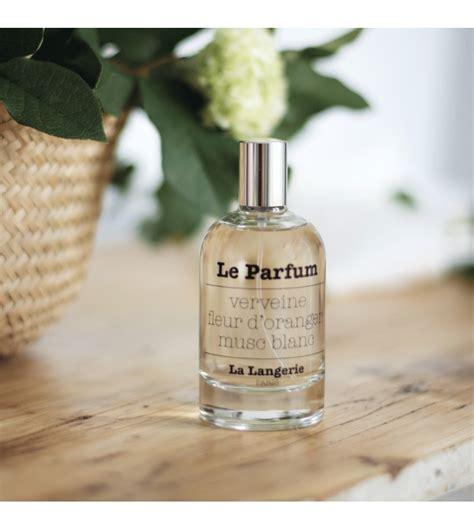 eau de toilette et parfum le parfum verveine fleur d oranger musc blanc la langerie