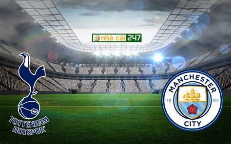 Kèo nhà cái Tottenham Hotspur vs Manchester City – 0h30 ...
