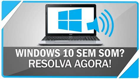 Windows 10 Está Sem áudio? Resolva Agora! Youtube