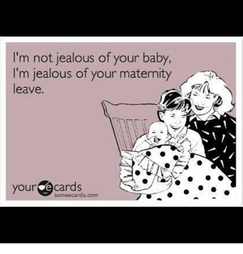 Maternity Memes - i m not jealous of your baby i m jealous of your maternity r leave your cards sormeecardscom