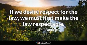 If we desire respect for the law, we must first make the ...