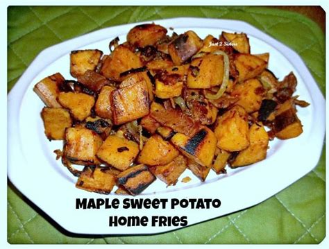 Maple Sweet Potato Home Fries Recipe  Just 2 Sisters