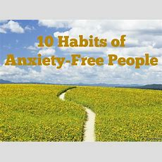 10 Habits Of Anxietyfree People
