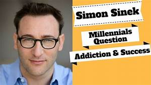 Simon Sinek on the Millennials Question. Inspiring ...