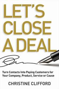 Let's Close a Deal: Turn Contacts into Paying Customers ...