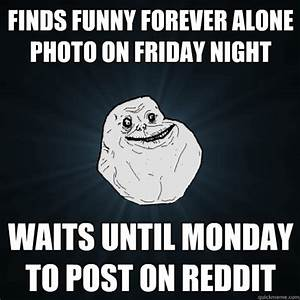 finds funny forever alone photo on friday night waits ...