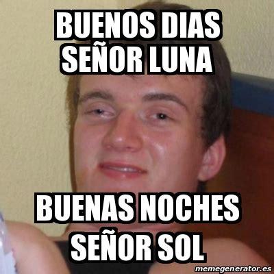 Buenos Memes En Espaã Ol - meme stoner stanley buenos dias se 241 or luna buenas noches se 241 or sol 15708881