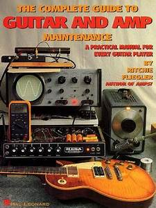 The Complete Guide To Guitar And Amp Maintenance  A