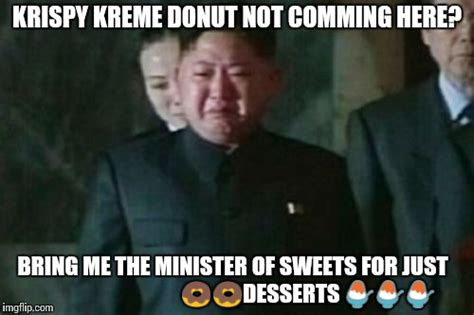 Krispy Kreme Meme - kim jong un sad meme imgflip