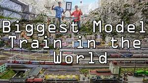 LARGEST MODEL TRAIN IN THE WORLD - World's BIGGEST MODEL ...