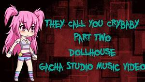 Dollhouse ~ They Call You Crybaby Part Two ~ Gacha Studio ...