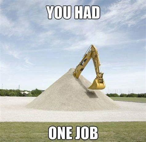Bulldozer Meme - 10 epic you had one job memes