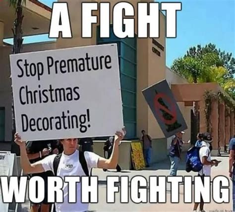Early Christmas Meme - it s too early for christmas stuff these memes will tell you as