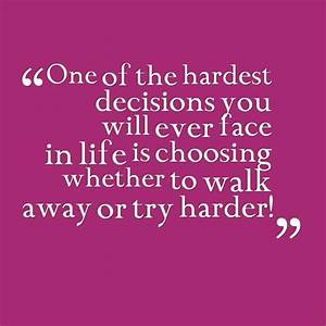 One of the hardest decisions you'll ever face in life is ...