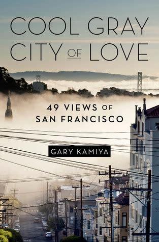 cool gray city  love  views  san francisco  gary kamiya