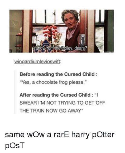 Harry Potter Trolley Meme - candy from the trolley dears wingardiumlevioswift before reading the cursed child yes a