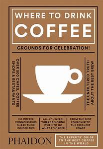 Coffee Shop Design Book Where To Drink Coffee Food Cookery Phaidon Store