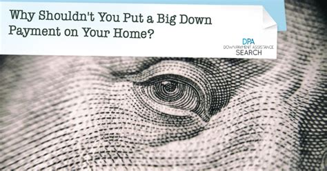 why shouldn t you put a big payment on your home