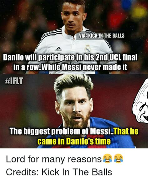 Kick In The Balls Meme - via kick in the balls danilo will participate in his 2nd ucl final inarowwhile messi never made