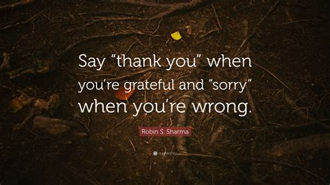 """When You Say Nothing At All: Robin S. Sharma Quote: """"Say """"thank You"""" When You're"""