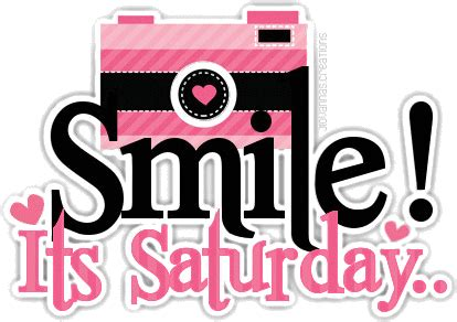 It S Saturday Images Smile It S Saturday Pictures Photos And Images For