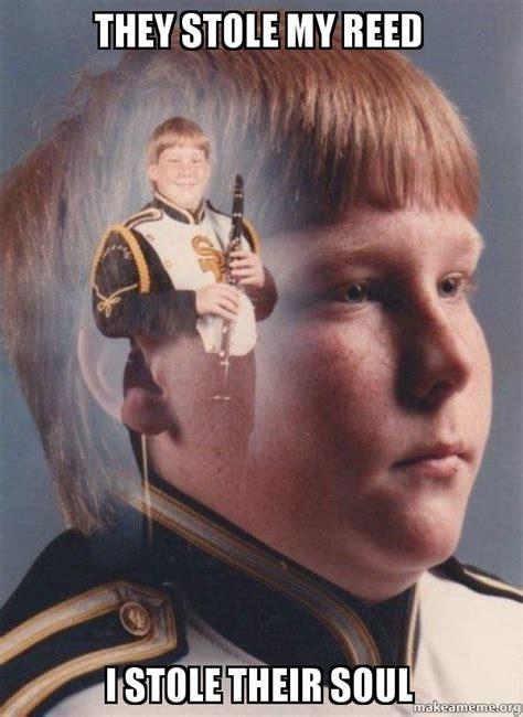 Clarinet Meme - they stole my reed i stole their soul ptsd clarinet boy make a meme