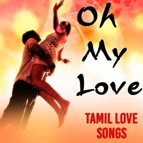 Oh My Love - Tamil Love Songs Songs Download: Oh My Love ...