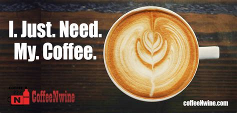 Please make your quotes accurate. i-just-need-my-coffee-morning-coffee-quotes - CoffeeNWine