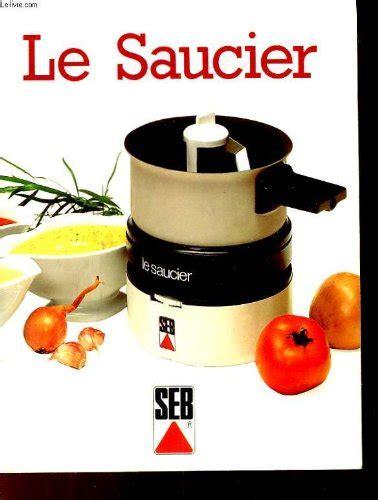 de cuisine seb livre de recettes saucier seb
