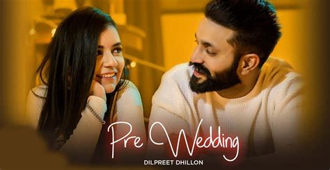 Pre Wedding Lyrics-dilpreet Dhillon