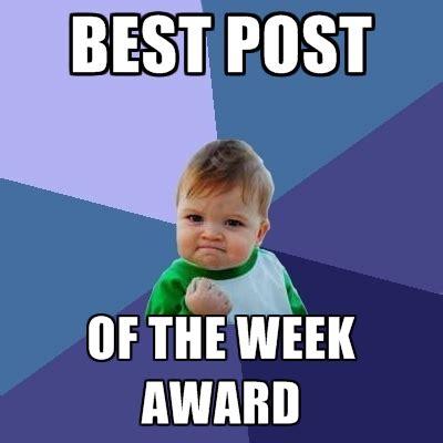 Top Memes Of The Week - best post of the week award create meme